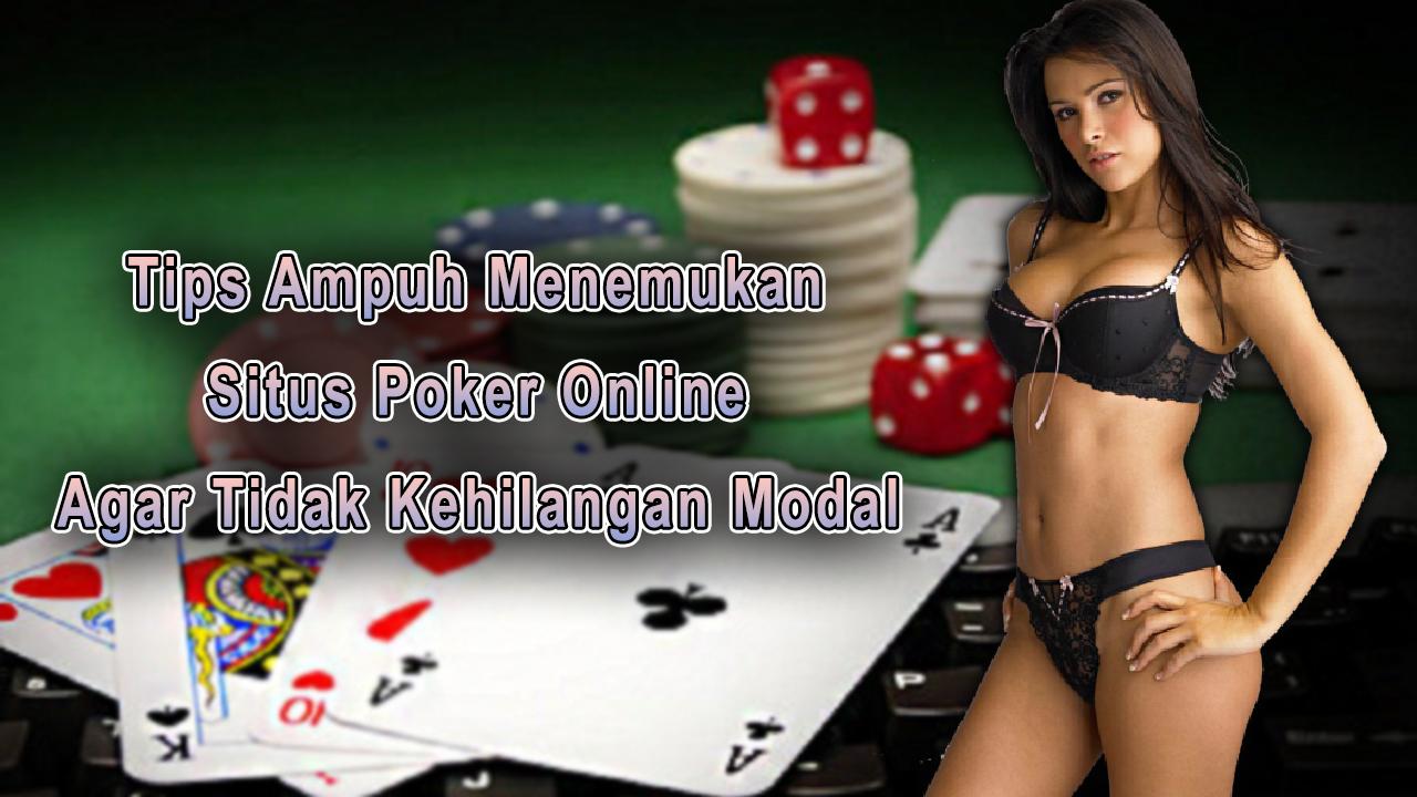 Tips Ampuh Menemukan Situs Poker Online Agar Tidak Kehilangan Modal